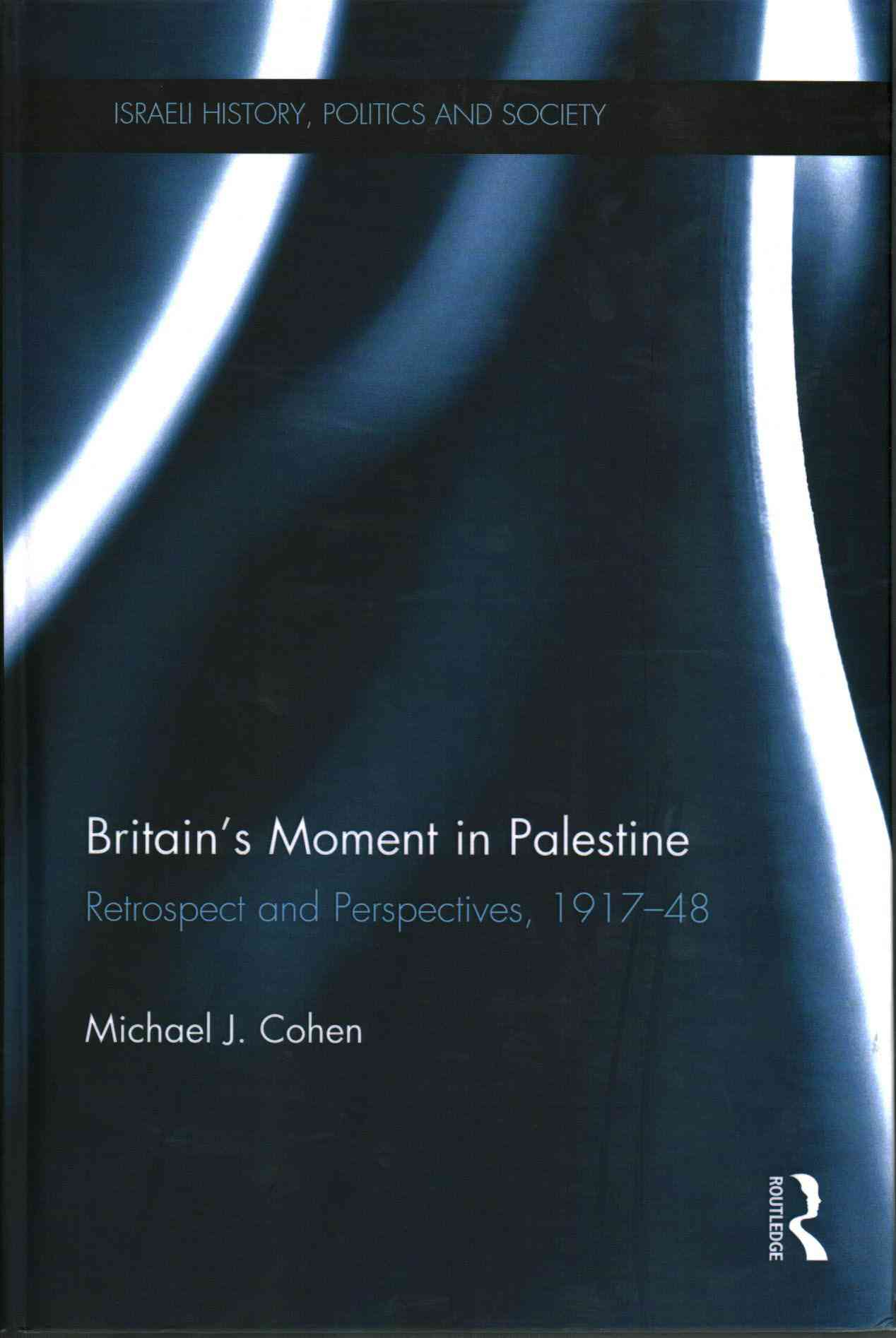 Britain's Moment in Palestine By Cohen, Michael J.